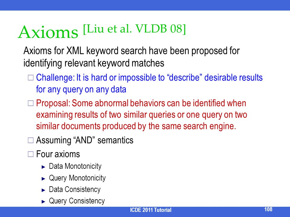 2017/3/31 Axioms [Liu et al. VLDB 08] Axioms for XML keyword search have been proposed for identifying relevant keyword matches.